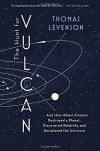 The Hunt for Vulcan: . . . And How Albert Einstein Destroyed a Planet, Discovered Relativity, and Deciphered the Universe - Thomas Levenson