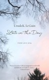 Late in the Day: Poems 2010–2014 - Ursula K. Le Guin