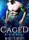 Alien Romance: Caged By The Alien: Scifi Alien Abduction Romance (Alien Romance, Alien Invasion Romance, BBW) (Celestial Mates Book 4) - Marla Therron