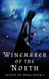 Winemaker Of The North (Saints of Wura #1) - J.H. Williams III