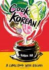 Cook Korean!: A Comic Book with Recipes - Robin Ha