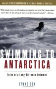 Swimming to Antarctica: Tales of a Long-Distance Swimmer - Lynne Cox,Martha Kaplan