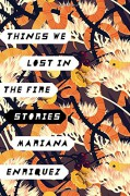 Things We Lost in the Fire: Stories - Mariana Enríquez