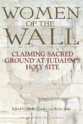 Women of the Wall: Claiming Sacred Ground at Judaism's Holy Site - Phyllis Chesler
