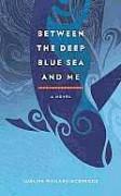 Between the Deep Blue Sea and Me: A Novel - Lurline Wailana McGregor