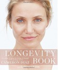 The Longevity Book: The Science of Aging, the Biology of Strength, and the Privilege of Time - Cameron Diaz,Sandra Bark