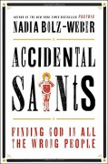 Accidental Saints: Finding God in All the Wrong People - Nadia Bolz-Weber