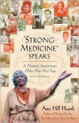 Strong Medicine Speaks: A Native American Elder Has Her Say - Amy Hill Hearth