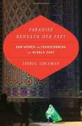 Paradise Beneath Her Feet: How Women Are Transforming the Middle East (Council on Foreign Relations Book) - Isobel Coleman