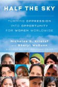 Half the Sky: Turning Oppression into Opportunity for Women Worldwide - Nicholas D. Kristof,Sheryl WuDunn