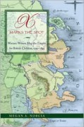 X Marks the Spot: Women Writers Map the Empire for British Children, 1790-1895 - Megan A. Norcia