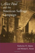 Alice Paul and the American Suffrage Campaign - Katherine H. Adams,Michael L Keene
