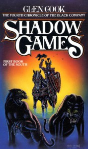 Shadow Games: The Fourth Chronicles of the Black Company: First Book of the South - Glen Cook