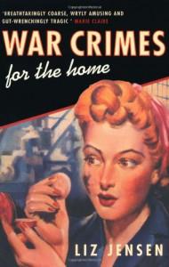 War Crimes For The Home - Liz Jensen