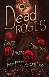 Dead Roses: Five Dark Tales of Twisted Love - Evans Light, Adam Light, Jason Parent, Edward Lorn, Gregor Xane, Mike Tenebrae
