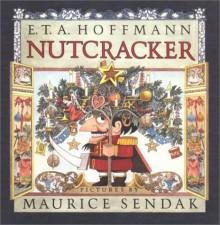 The Nutcracker - E.T.A. Hoffmann,Maurice Sendak,Ralph Manheim