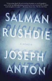 Joseph Anton: A Memoir - Salman Rushdie