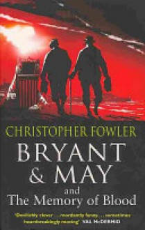 Bryant and May and the Memory of Blood - Christopher Fowler