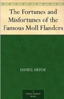 The Fortunes and Misfortunes of the Famous Moll Flanders - Daniel Defoe