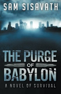 The Purge of Babylon: A Novel of Survival (The Babylon Series) (Volume 1) - Sam Sisavath