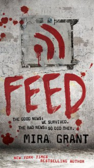Feed (Newsflesh, Book 1) - Mira Grant