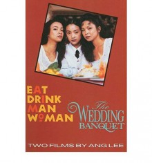 Eat Drink Man Woman & The Wedding Banquet: Two Films by Ang Lee - Ang Lee