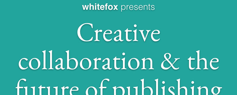 Creative collaboration & the future of publishing [EVENT]