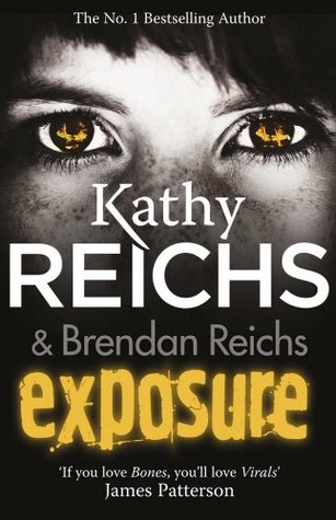 Exposure by Kathy Reichs & Brendan Reichs (Virals #4) - Paperback, 432 pages - Published September 11th 2014 by Arrow (Young)