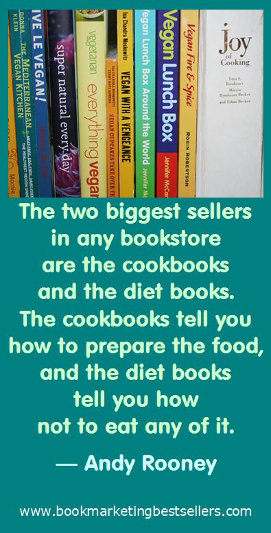 Andy Rooney on Cookbooks and Diet Books: The two biggest sellers in any bookstore are the cookbooks and the diet books. The cookbooks tell you how to prepare the food, and the diet books tell you how not to eat any of it.