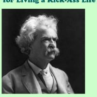 The Quotable Mark Twain: On Living a Kick-Ass Life
