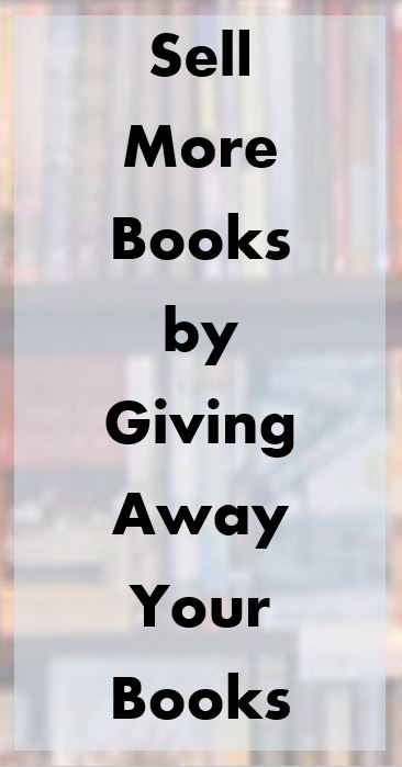 Book Marketing Tip for Book Authors: Sell More Books by Giving Away Books #books #bookmarketingtip