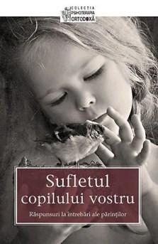 Sufletul copilului vostru. Răspunsuri la întrebări ale părinților