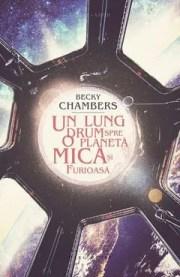 Un lung drum spre o planetă mică și furioasă de Becky Chambers