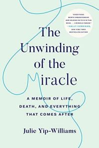 book cover of The Unwinding of the Miracle by Julie Yip-Williams