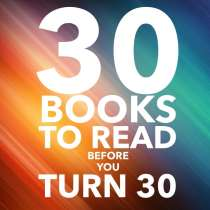 Check out an epic book list to conquer before your 30th birthday.