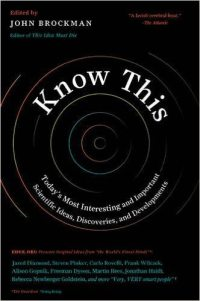 Know This: Today's Most Interesting and Important Scientific Ideas, Discoveries, and Developments by John Brockman