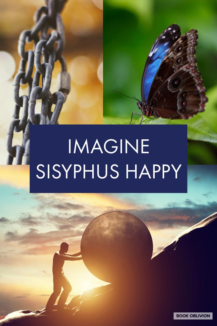 The Myth of Sisyphus: Albert Camus on Rewriting Failure to Imagine Sisyphus Happy