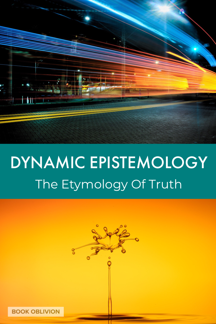 Dynamic Epistemology and the Etymology of Truth