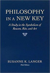 Susanne Langer Philosophy in a New Key