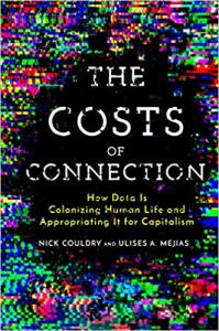 Big Data Danger and the Costs of Connection- Nick Couldry and Ulises Mejias