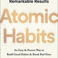 Atomic Habits   How tiny changes produce remarkable results