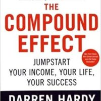The Compound Effect: Jumpstart Your Income, Your Life, and Your Success