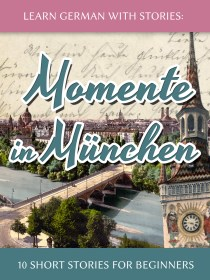 Learn German with Stories: Momente in München – 10 Short Stories for Beginners cover