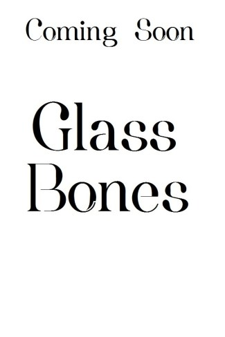 Glass Bones - coming soon