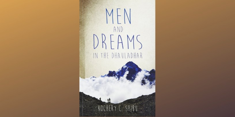 Kochery C. Shibu's Men and Dreams in the Dhauladhar