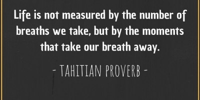 Tahitian proverb about the moments that take our breath away