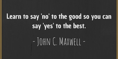 Quote by John C. Maxwell about saying no to the good