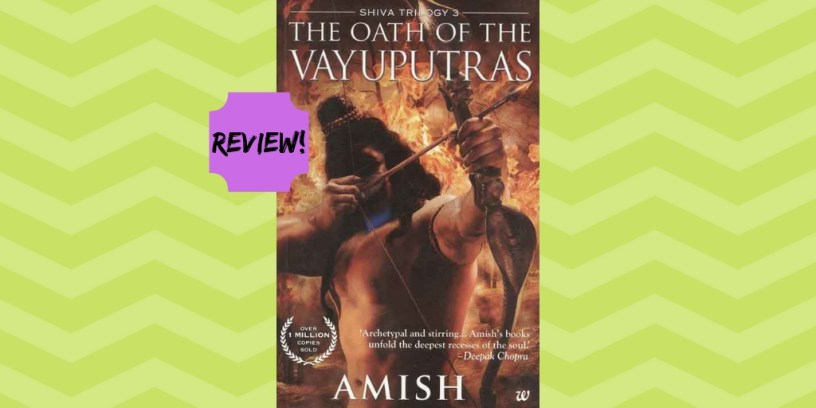BOOK REVIEW OF THE OATH OF THE VAYUPUTRAS BY AMISH TRIPATHI