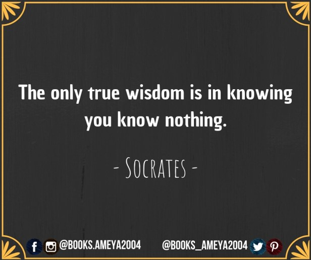 'The only true wisdom is in knowing you know nothing.' ~ Socrates