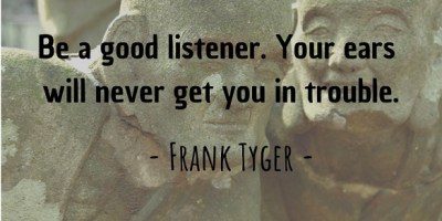 Frank Tyger's quote about being a good listener